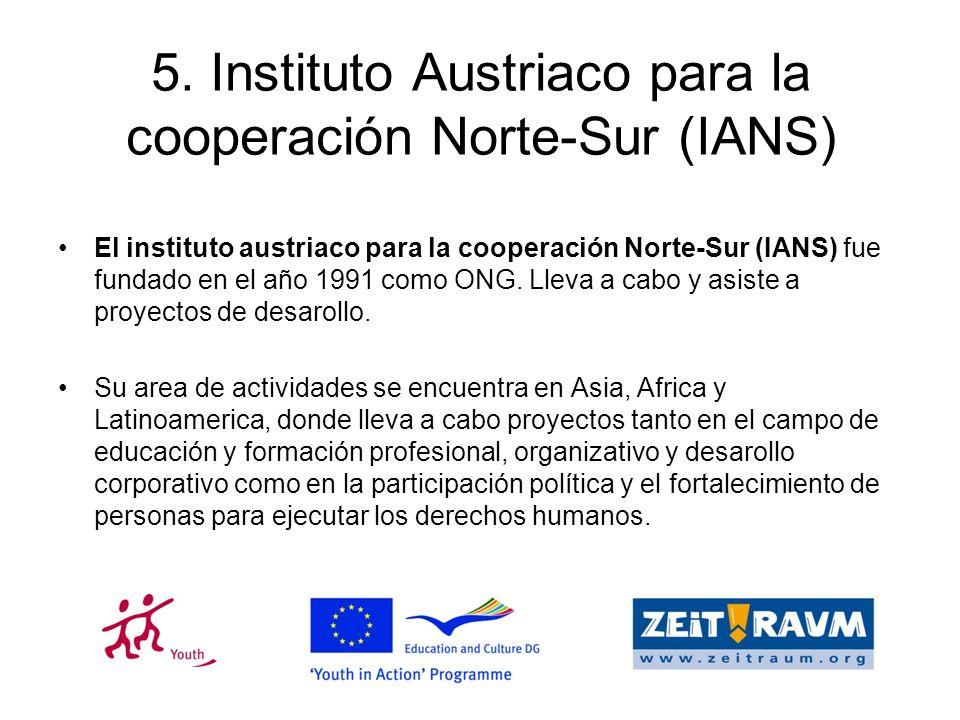 5. Instituto Austriaco para la cooperación Norte-Sur (IANS) El instituto austriaco para la cooperación Norte-Sur (IANS) fue fundado en el año 1991 com