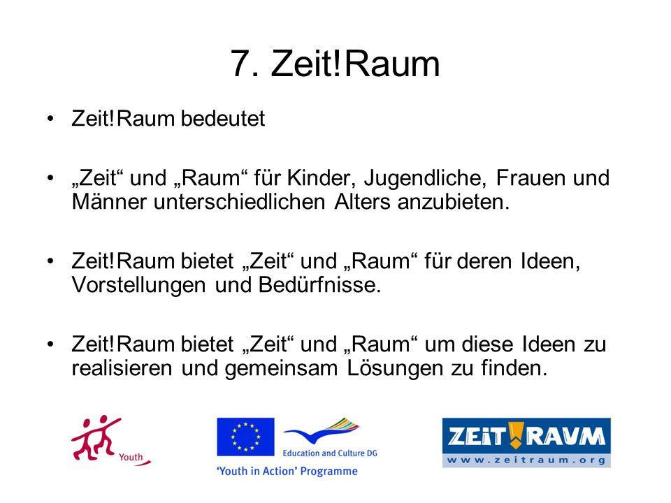 7. Zeit!Raum Zeit!Raum bedeutet Zeit und Raum für Kinder, Jugendliche, Frauen und Männer unterschiedlichen Alters anzubieten. Zeit!Raum bietet Zeit un