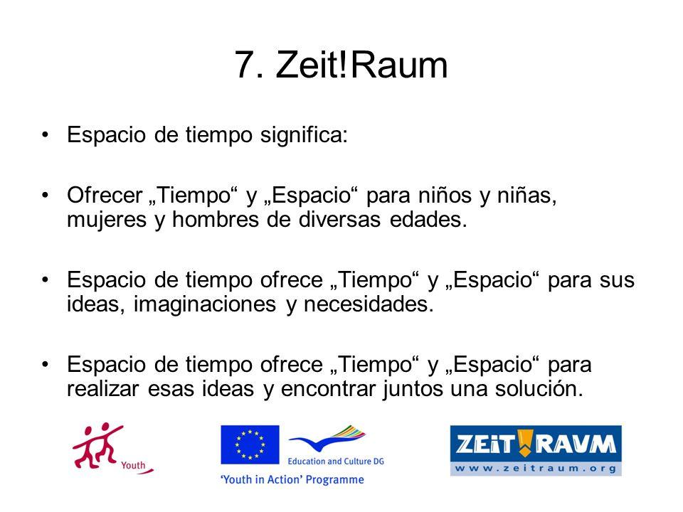 7. Zeit!Raum Espacio de tiempo significa: Ofrecer Tiempo y Espacio para niños y niñas, mujeres y hombres de diversas edades. Espacio de tiempo ofrece