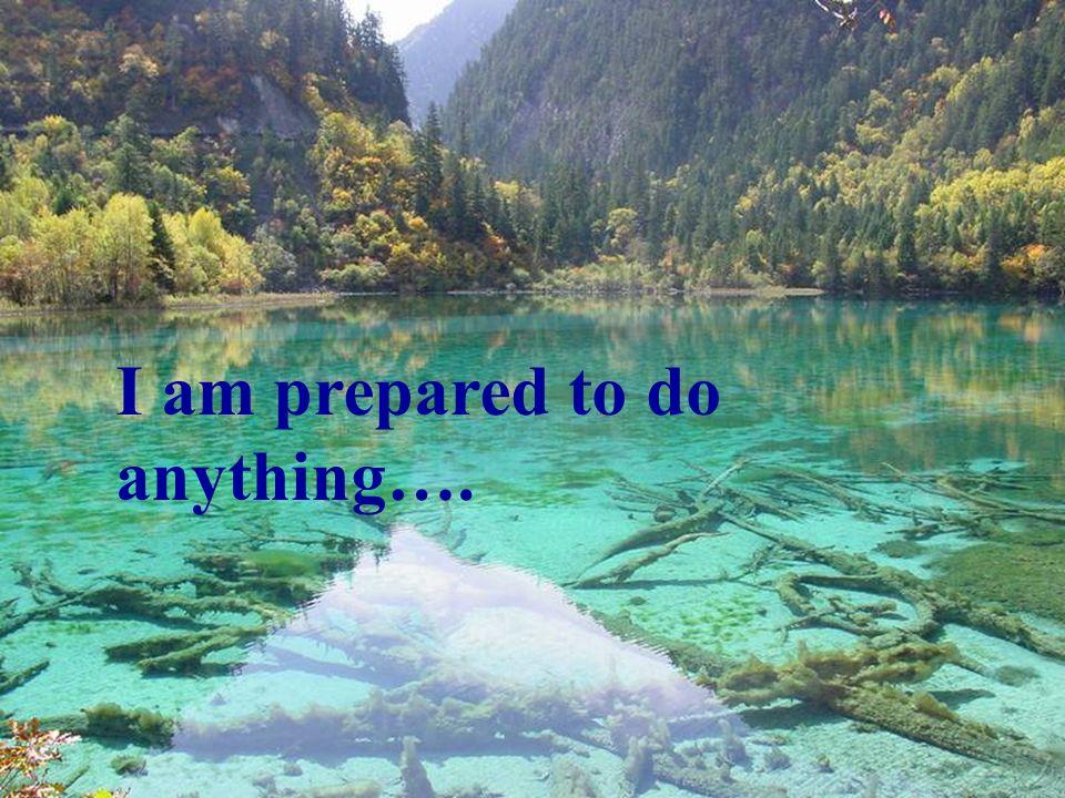Ich bin zu allem bereit, auf das dein Wille in mir geschehe und in allen Geschöpfen.