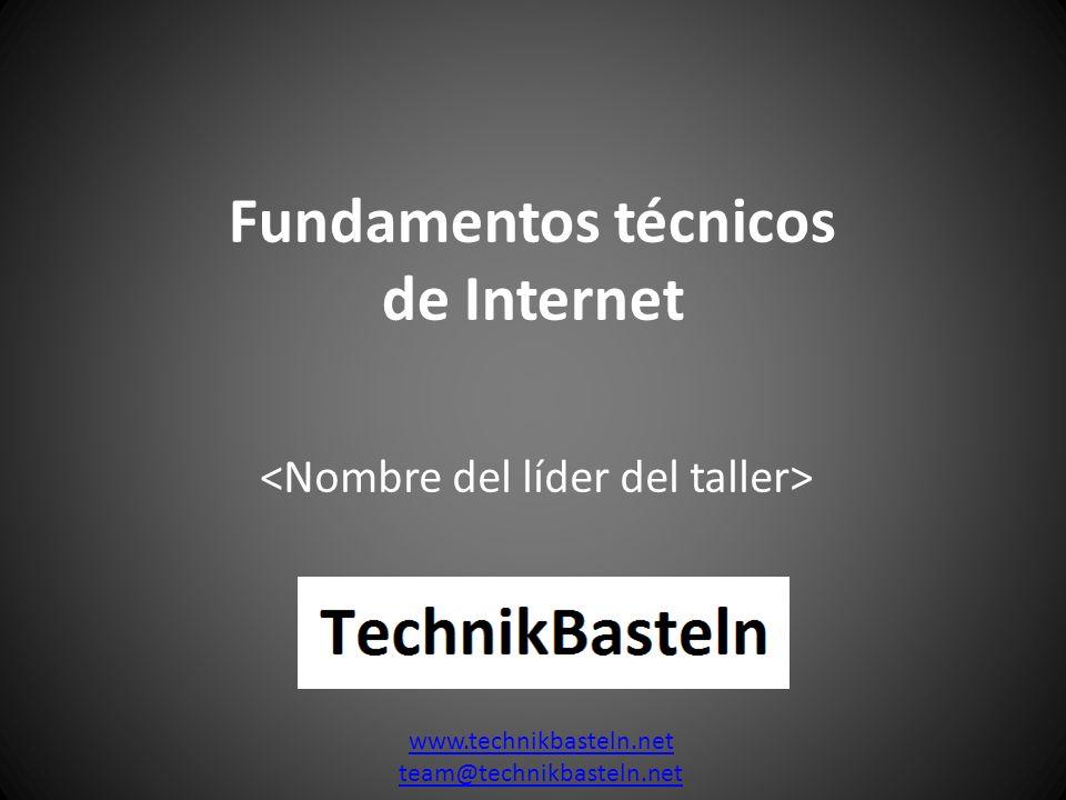 Fundamentos técnicos de Internet www.technikbasteln.net team@technikbasteln.net
