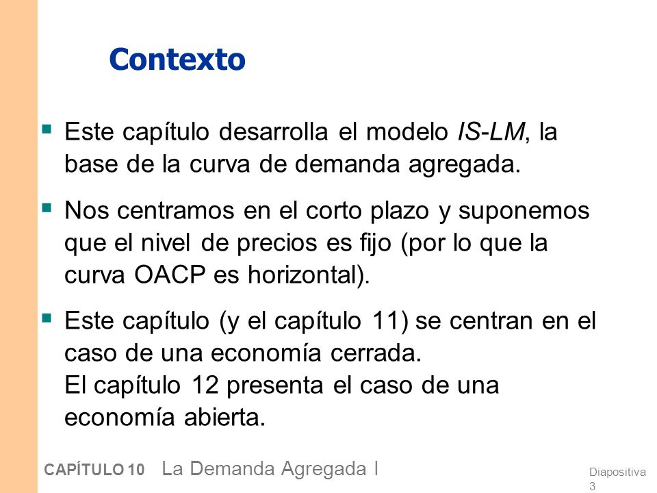 Diapositiva 4 CAPÍTULO 10 La Demanda Agregada I El aspa Keynesiana Un modelo simple de economía cerrada en el cual la renta está determinada por el gasto.