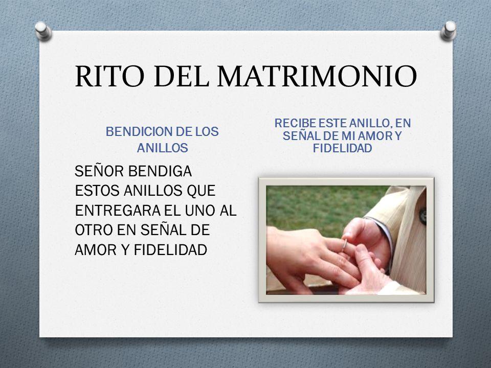RITO DEL MATRIMONIO BENDICION DE LOS ANILLOS RECIBE ESTE ANILLO, EN SEÑAL DE MI AMOR Y FIDELIDAD SEÑOR BENDIGA ESTOS ANILLOS QUE ENTREGARA EL UNO AL OTRO EN SEÑAL DE AMOR Y FIDELIDAD