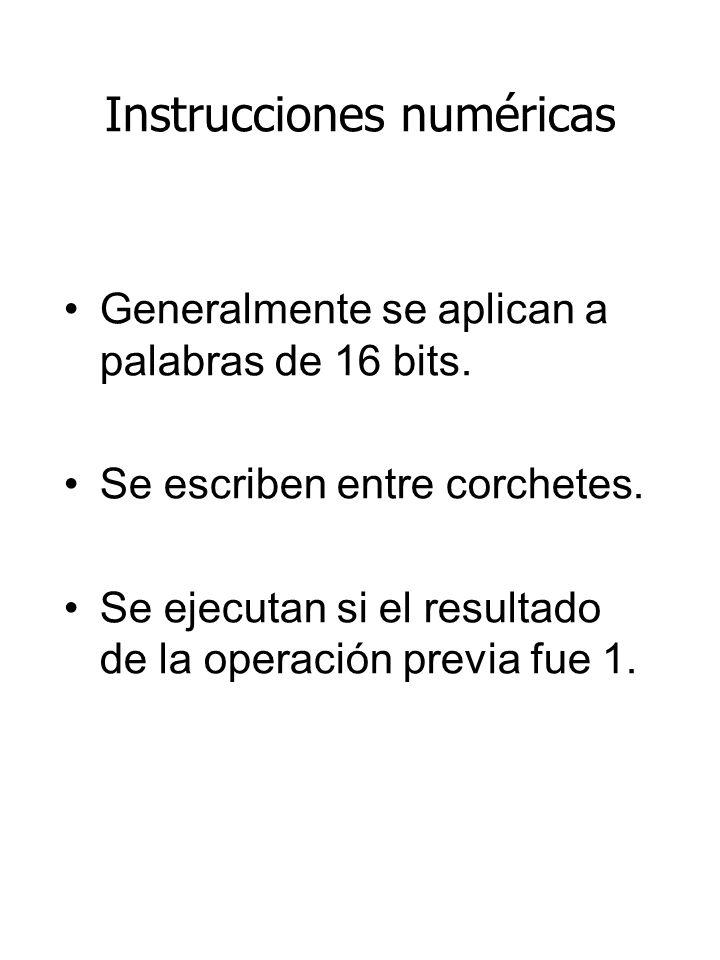 Instrucciones numéricas Generalmente se aplican a palabras de 16 bits. Se escriben entre corchetes. Se ejecutan si el resultado de la operación previa