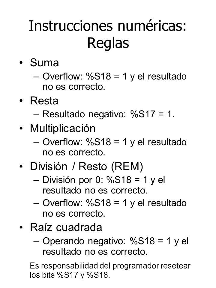 Instrucciones numéricas: Reglas Suma –Overflow: %S18 = 1 y el resultado no es correcto. Resta –Resultado negativo: %S17 = 1. Multiplicación –Overflow: