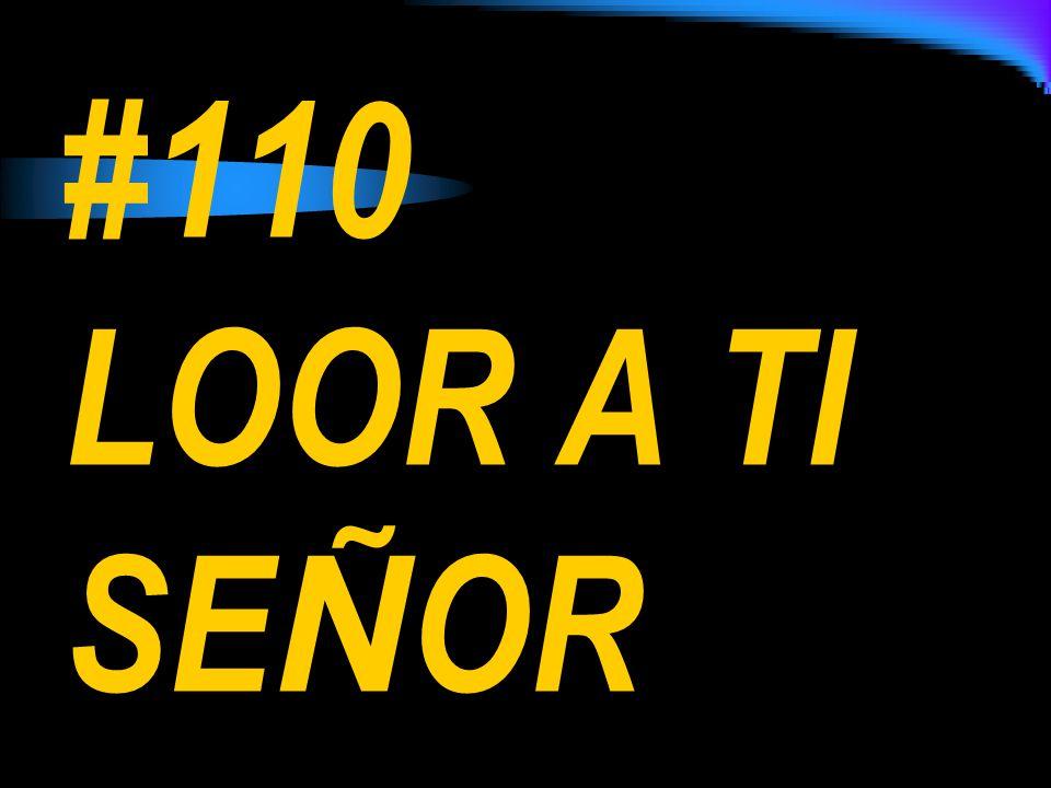 #110 LOOR A TI SE Ñ OR