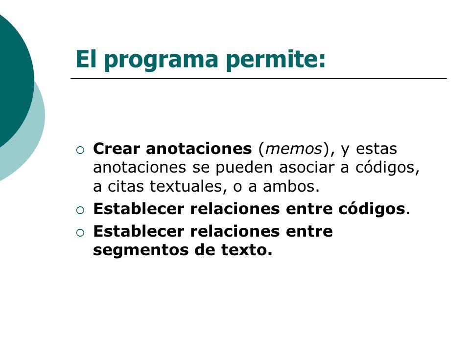 Crear anotaciones (memos), y estas anotaciones se pueden asociar a códigos, a citas textuales, o a ambos. Establecer relaciones entre códigos. Estable