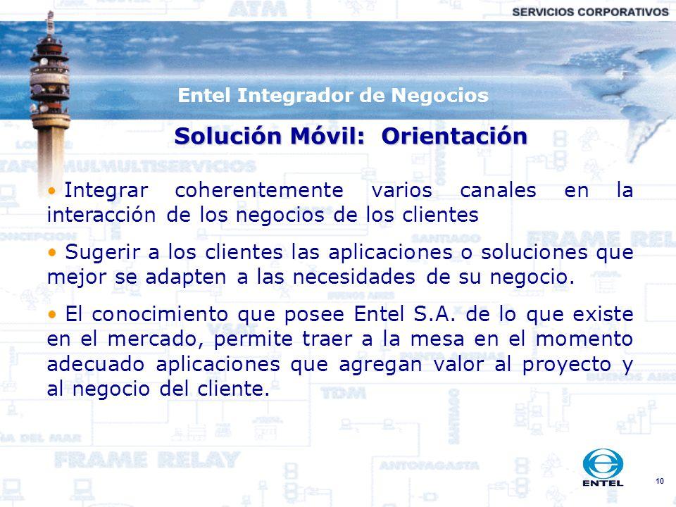 10 Entel Integrador de Negocios Solución Móvil: Orientación Integrar coherentemente varios canales en la interacción de los negocios de los clientes S
