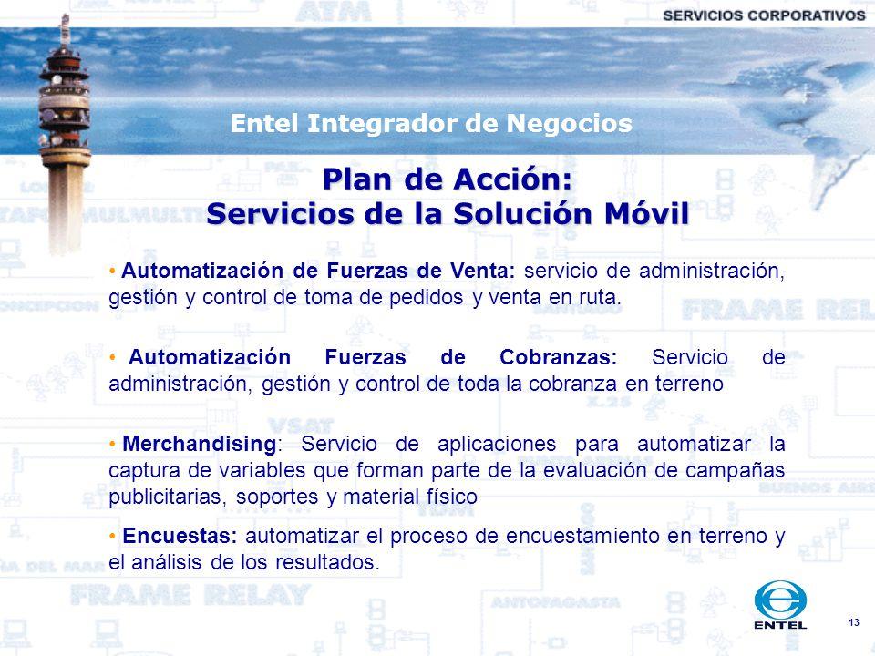 13 Entel Integrador de Negocios Plan de Acción: Servicios de la Solución Móvil Automatización de Fuerzas de Venta: servicio de administración, gestión