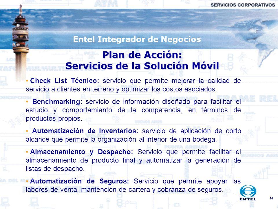 14 Entel Integrador de Negocios Plan de Acción: Servicios de la Solución Móvil Check List Técnico: servicio que permite mejorar la calidad de servicio