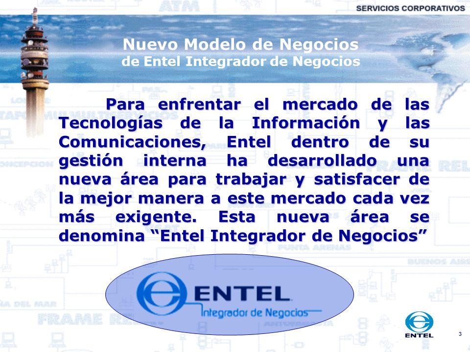 3 Nuevo Modelo de Negocios de Entel Integrador de Negocios Para enfrentar el mercado de las Tecnologías de la Información y las Comunicaciones, Entel