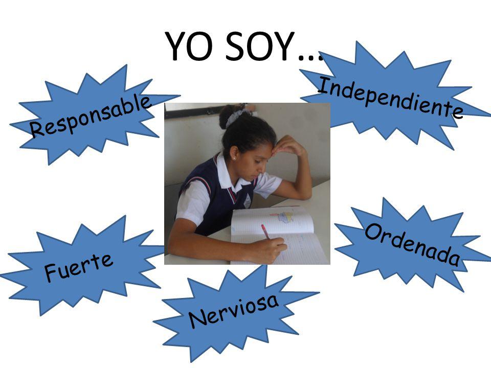 YO SOY… Fuerte Responsable Nerviosa Independiente Ordenada