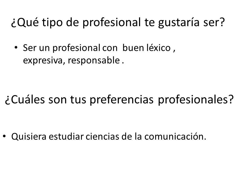 ¿Qué tipo de profesional te gustaría ser.