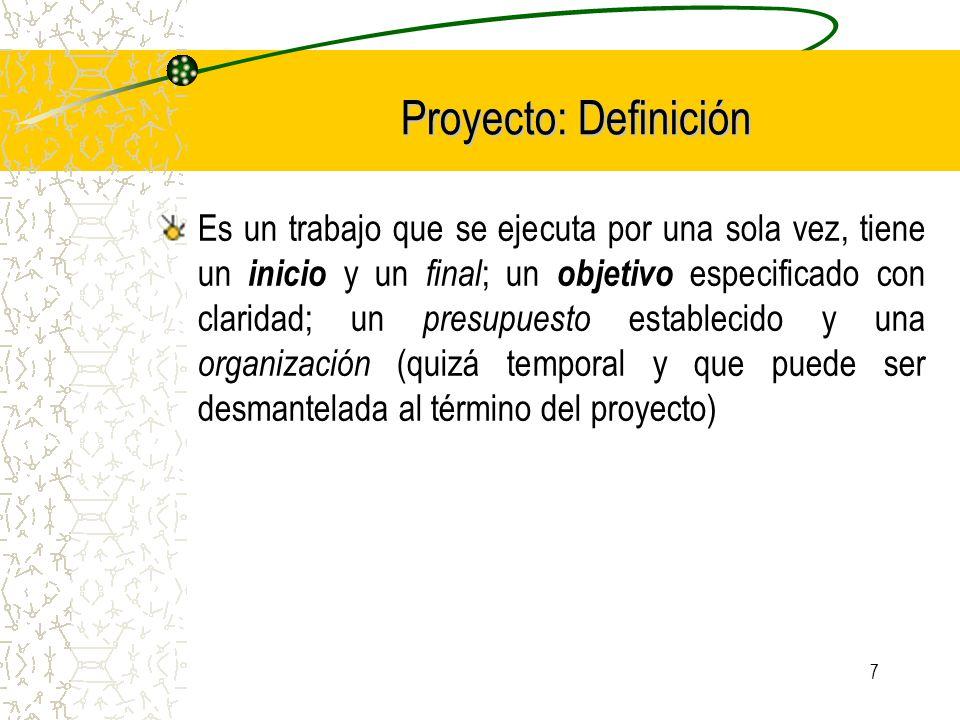7 Proyecto: Definición Es un trabajo que se ejecuta por una sola vez, tiene un inicio y un final ; un objetivo especificado con claridad; un presupues