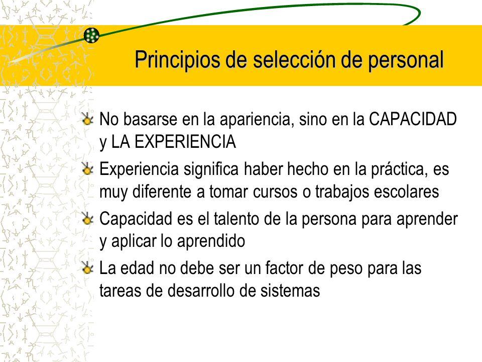 Principios de selección de personal No basarse en la apariencia, sino en la CAPACIDAD y LA EXPERIENCIA Experiencia significa haber hecho en la práctic