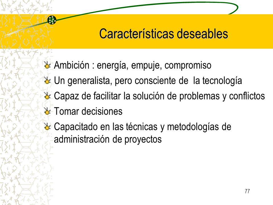 77 Características deseables Ambición : energía, empuje, compromiso Un generalista, pero consciente de la tecnología Capaz de facilitar la solución de