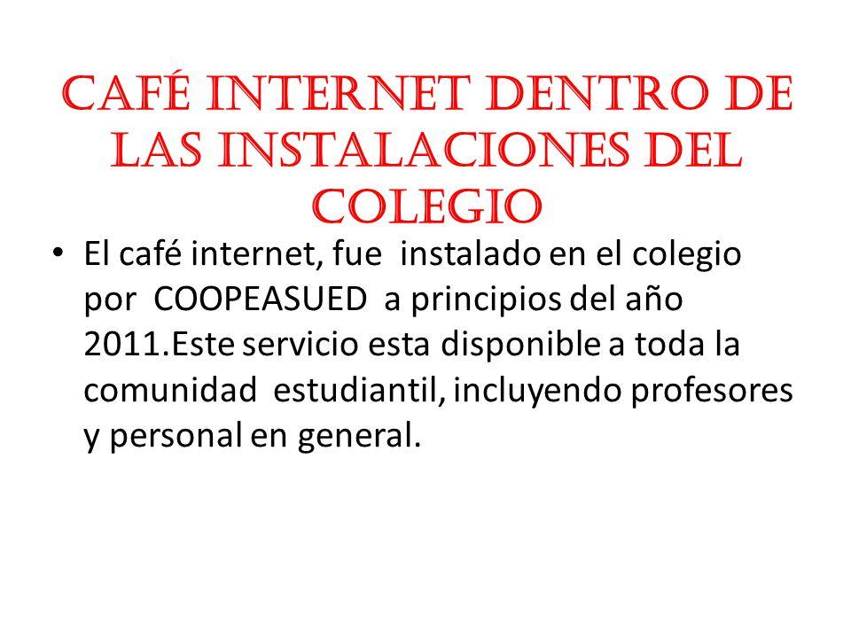 Café Internet dentro de las Instalaciones del Colegio El café internet, fue instalado en el colegio por COOPEASUED a principios del año 2011.Este serv
