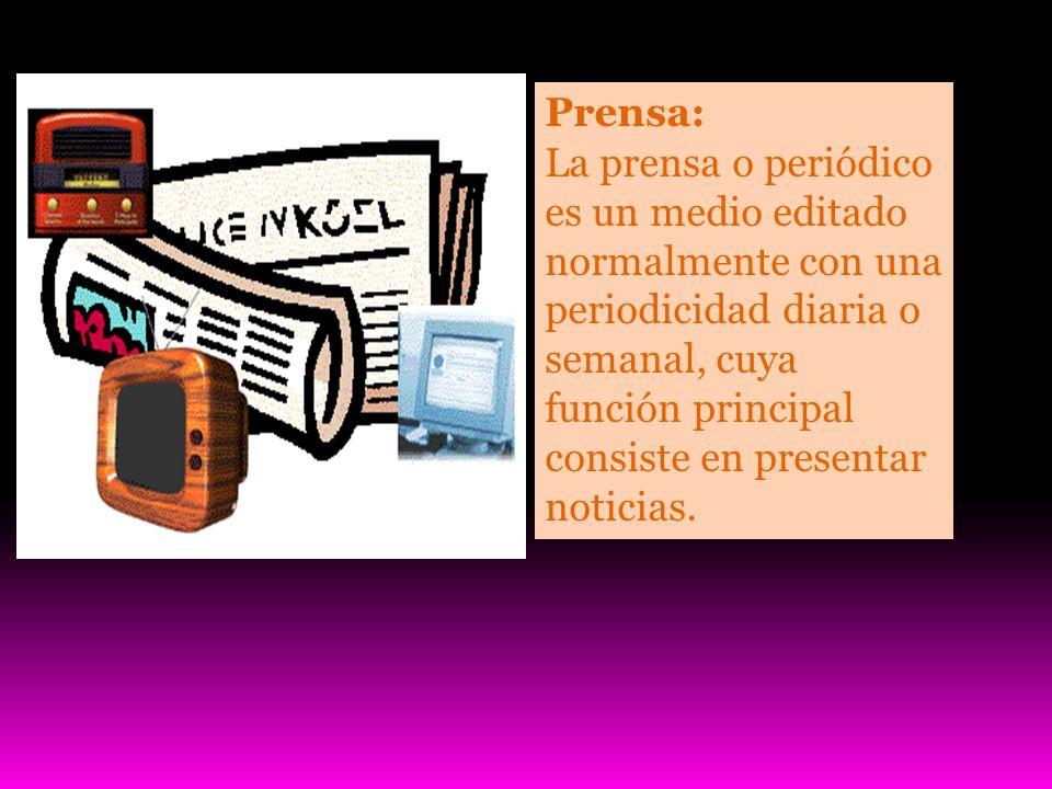 Prensa: La prensa o periódico es un medio editado normalmente con una periodicidad diaria o semanal, cuya función principal consiste en presentar noticias.