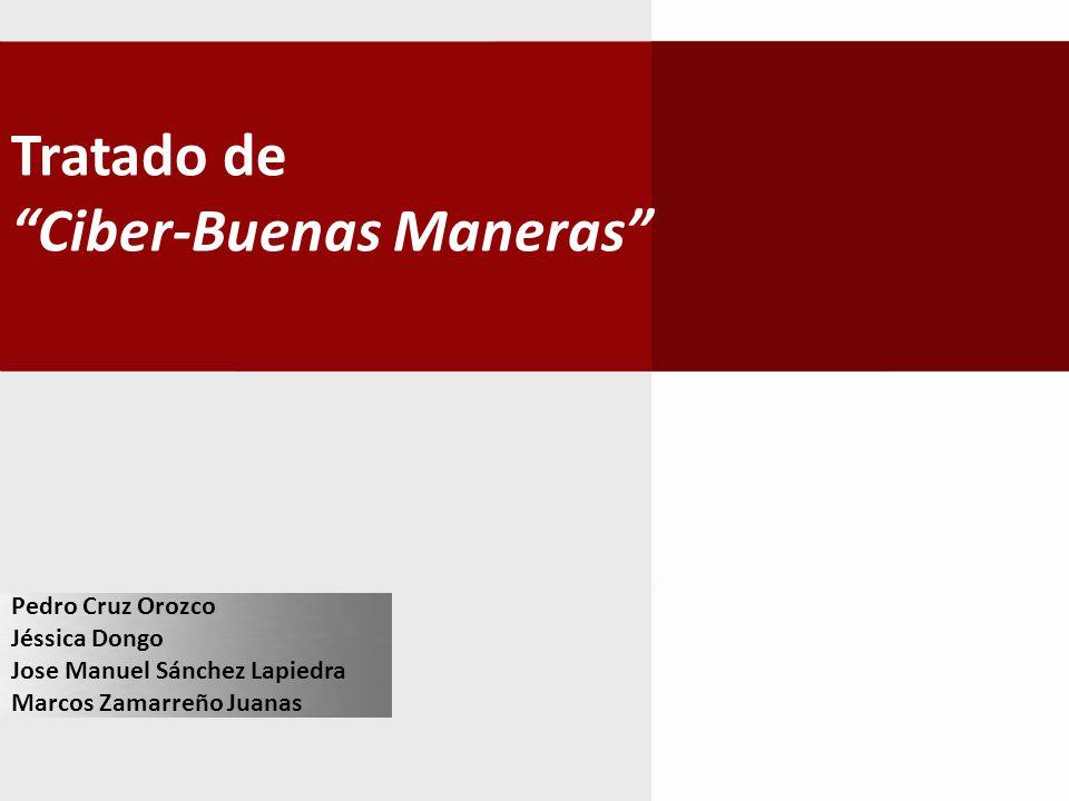 Tratado de Ciber-Buenas Maneras Pedro Cruz Orozco Jéssica Dongo Jose Manuel Sánchez Lapiedra Marcos Zamarreño Juanas