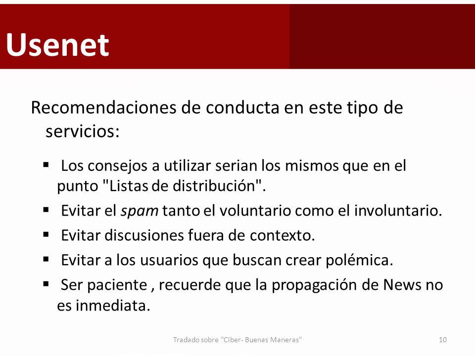 Usenet Recomendaciones de conducta en este tipo de servicios: Los consejos a utilizar serian los mismos que en el punto