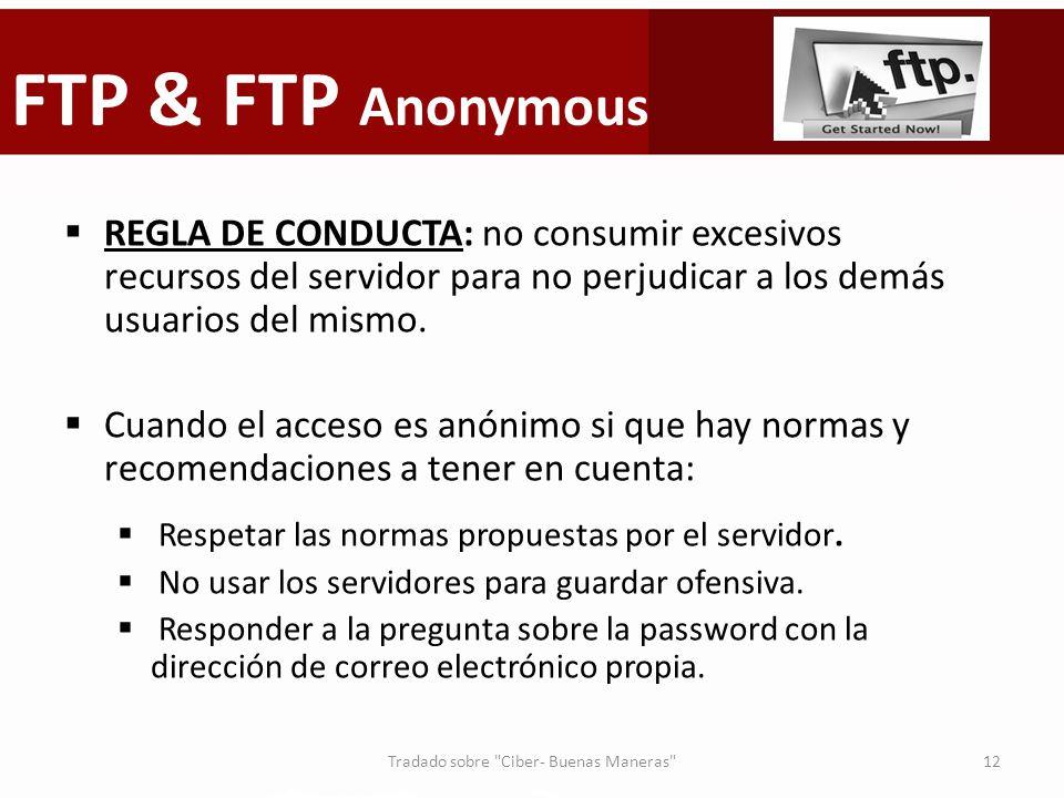 FTP & FTP Anonymous REGLA DE CONDUCTA: no consumir excesivos recursos del servidor para no perjudicar a los demás usuarios del mismo. Cuando el acceso