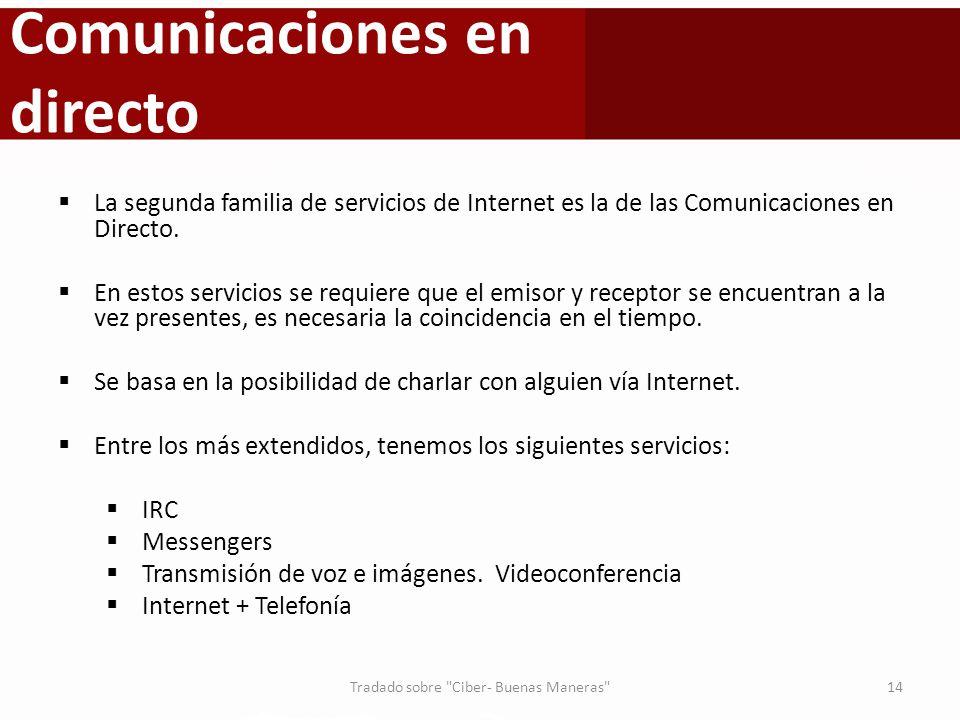 Comunicaciones en directo La segunda familia de servicios de Internet es la de las Comunicaciones en Directo. En estos servicios se requiere que el em