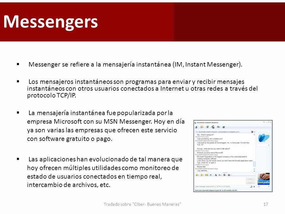 Messengers Messenger se refiere a la mensajería instantánea (IM, Instant Messenger). Los mensajeros instantáneos son programas para enviar y recibir m