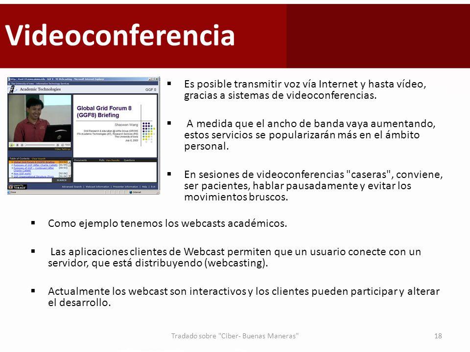 Videoconferencia Es posible transmitir voz vía Internet y hasta vídeo, gracias a sistemas de videoconferencias. A medida que el ancho de banda vaya au