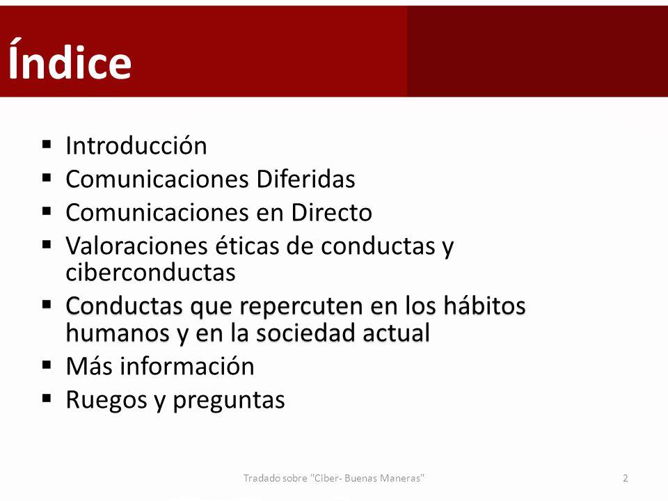 Índice Introducción Comunicaciones Diferidas Comunicaciones en Directo Valoraciones éticas de conductas y ciberconductas Conductas que repercuten en l