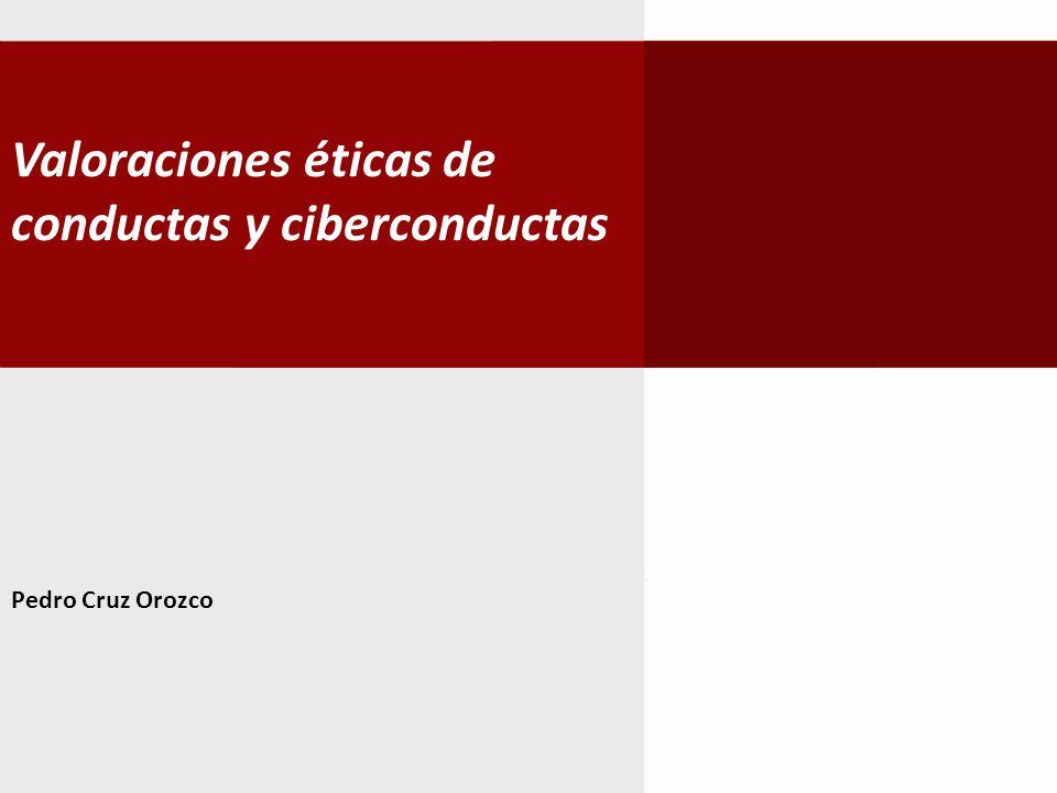 Valoraciones éticas de conductas y ciberconductas Pedro Cruz Orozco