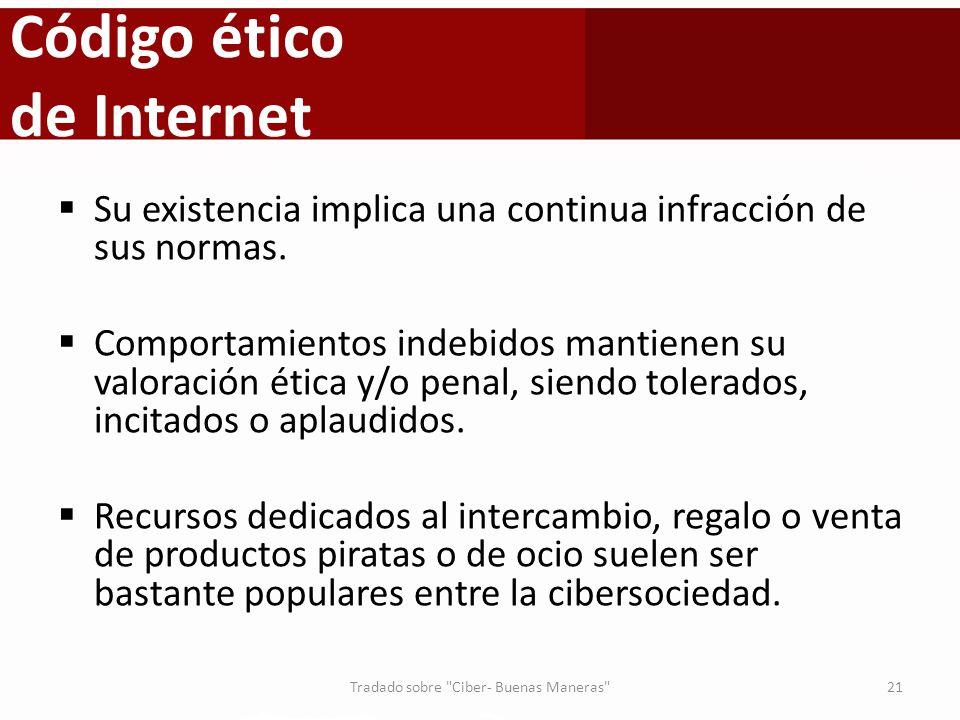 Código ético de Internet Su existencia implica una continua infracción de sus normas. Comportamientos indebidos mantienen su valoración ética y/o pena