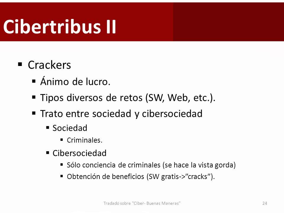 Cibertribus II Crackers Ánimo de lucro. Tipos diversos de retos (SW, Web, etc.). Trato entre sociedad y cibersociedad Sociedad Criminales. Cibersocied