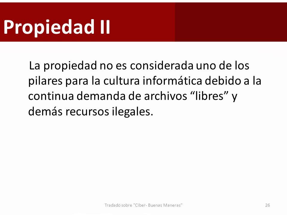 Propiedad II La propiedad no es considerada uno de los pilares para la cultura informática debido a la continua demanda de archivos libres y demás rec