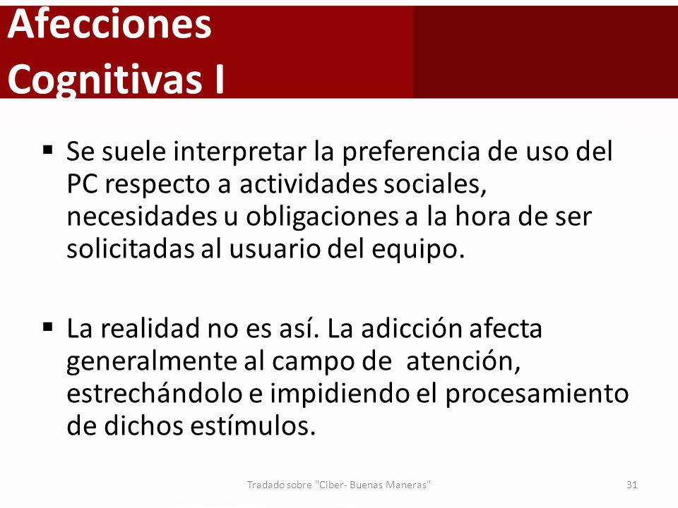 Afecciones Cognitivas I Se suele interpretar la preferencia de uso del PC respecto a actividades sociales, necesidades u obligaciones a la hora de ser