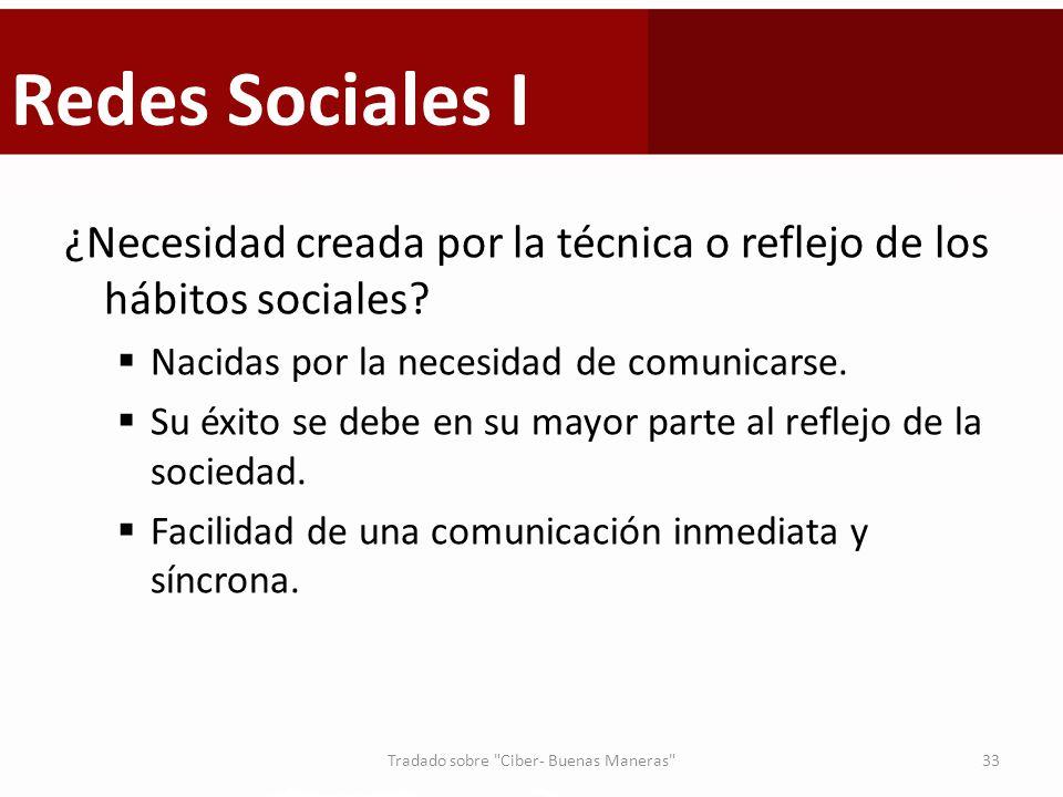 Redes Sociales I ¿Necesidad creada por la técnica o reflejo de los hábitos sociales? Nacidas por la necesidad de comunicarse. Su éxito se debe en su m
