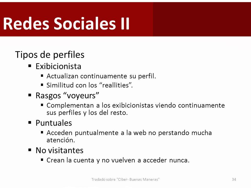 Redes Sociales II Tipos de perfiles Exibicionista Actualizan continuamente su perfil. Similitud con los reallities. Rasgos voyeurs Complementan a los