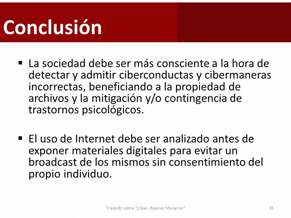 Conclusión La sociedad debe ser más consciente a la hora de detectar y admitir ciberconductas y cibermaneras incorrectas, beneficiando a la propiedad