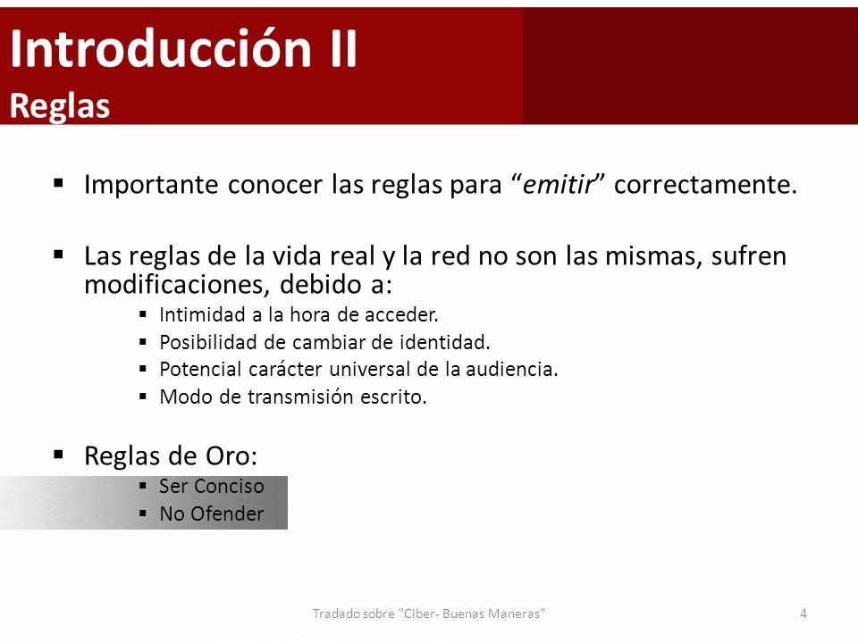 Introducción II Reglas Importante conocer las reglas para emitir correctamente. Las reglas de la vida real y la red no son las mismas, sufren modifica