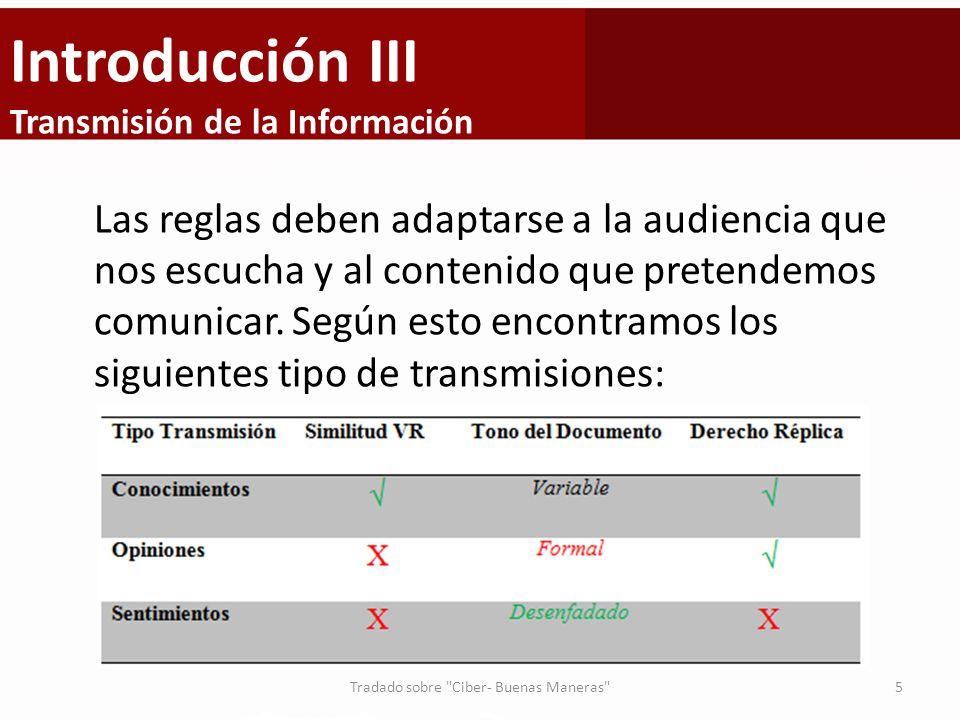 Introducción III Transmisión de la Información Las reglas deben adaptarse a la audiencia que nos escucha y al contenido que pretendemos comunicar. Seg