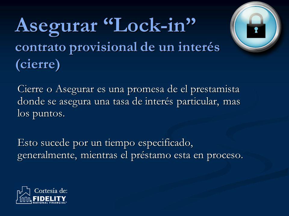 Cortesía de: Asegurar Lock-in contrato provisional de un interés (cierre) Cierre o Asegurar es una promesa de el prestamista donde se asegura una tasa de interés particular, mas los puntos.