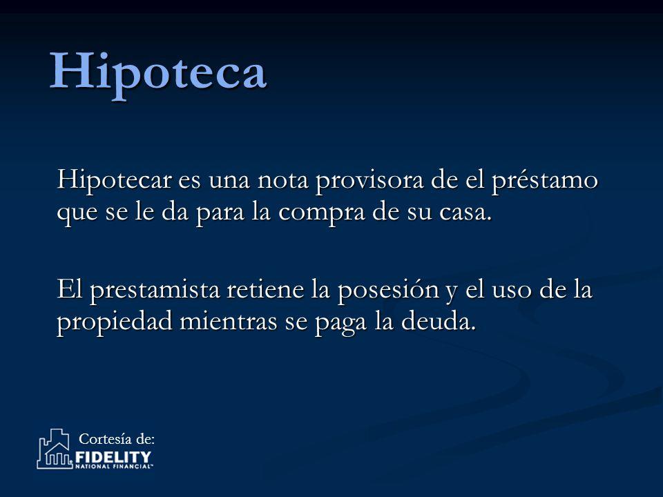 Cortesía de:Hipoteca Hipotecar es una nota provisora de el préstamo que se le da para la compra de su casa.
