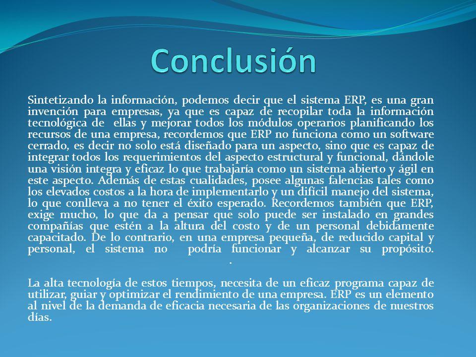 Sintetizando la información, podemos decir que el sistema ERP, es una gran invención para empresas, ya que es capaz de recopilar toda la información t