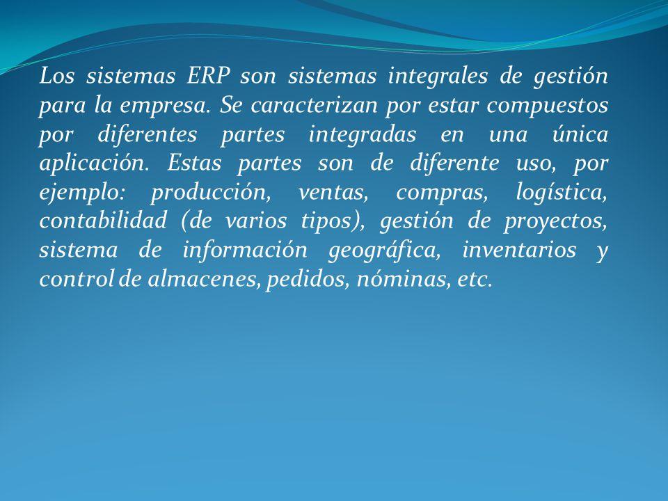 Los sistemas ERP son sistemas integrales de gestión para la empresa. Se caracterizan por estar compuestos por diferentes partes integradas en una únic