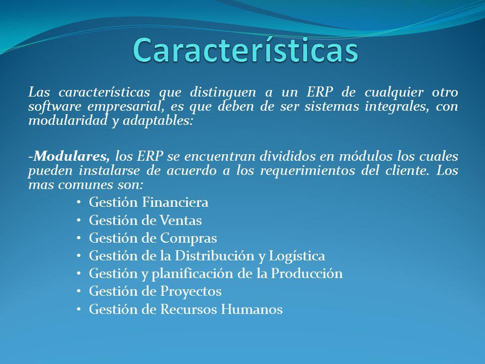 Las características que distinguen a un ERP de cualquier otro software empresarial, es que deben de ser sistemas integrales, con modularidad y adaptab