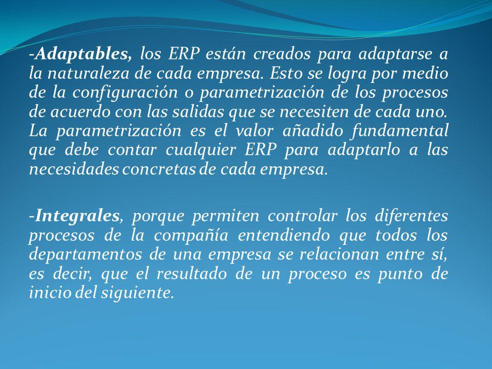 -Adaptables, los ERP están creados para adaptarse a la naturaleza de cada empresa. Esto se logra por medio de la configuración o parametrización de lo
