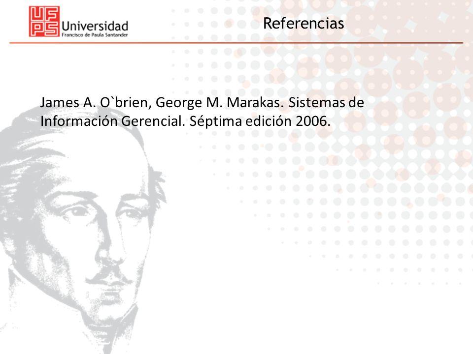 James A. O`brien, George M. Marakas. Sistemas de Información Gerencial. Séptima edición 2006. Referencias