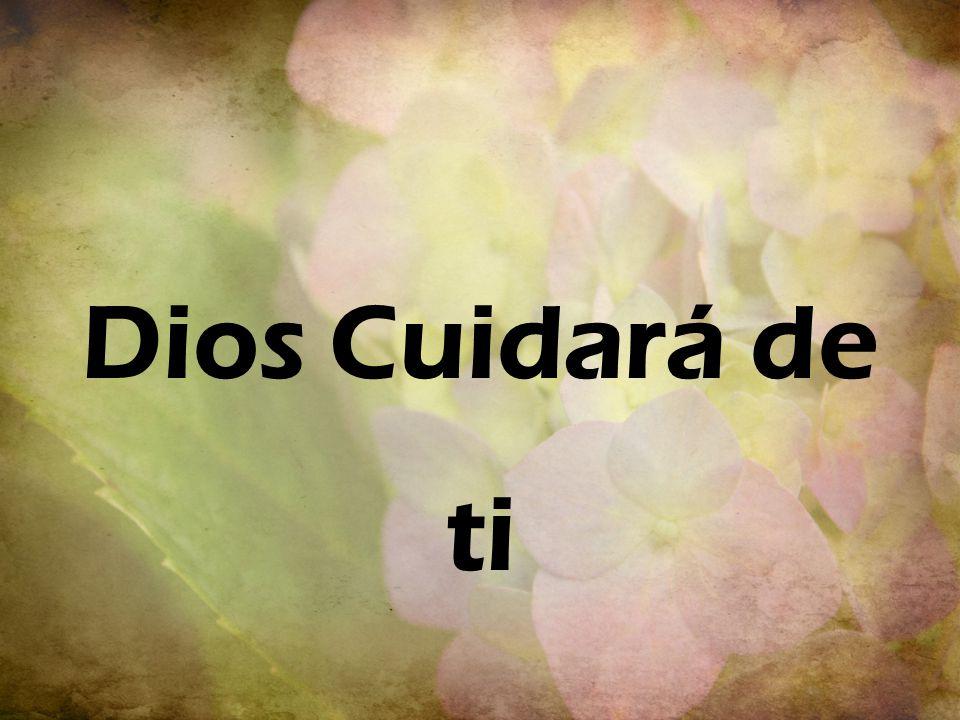 1.En tus afanes y en tu dolor, Dios cuidará de ti; Bajo las alas de su amor, Dios cuidará de ti.