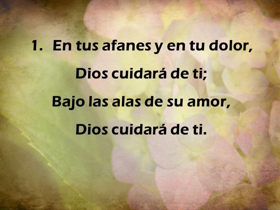 Coro: Dios cuidará de ti, Y por doquier contigo irá; Dios cuidará de ti, nada te faltará.