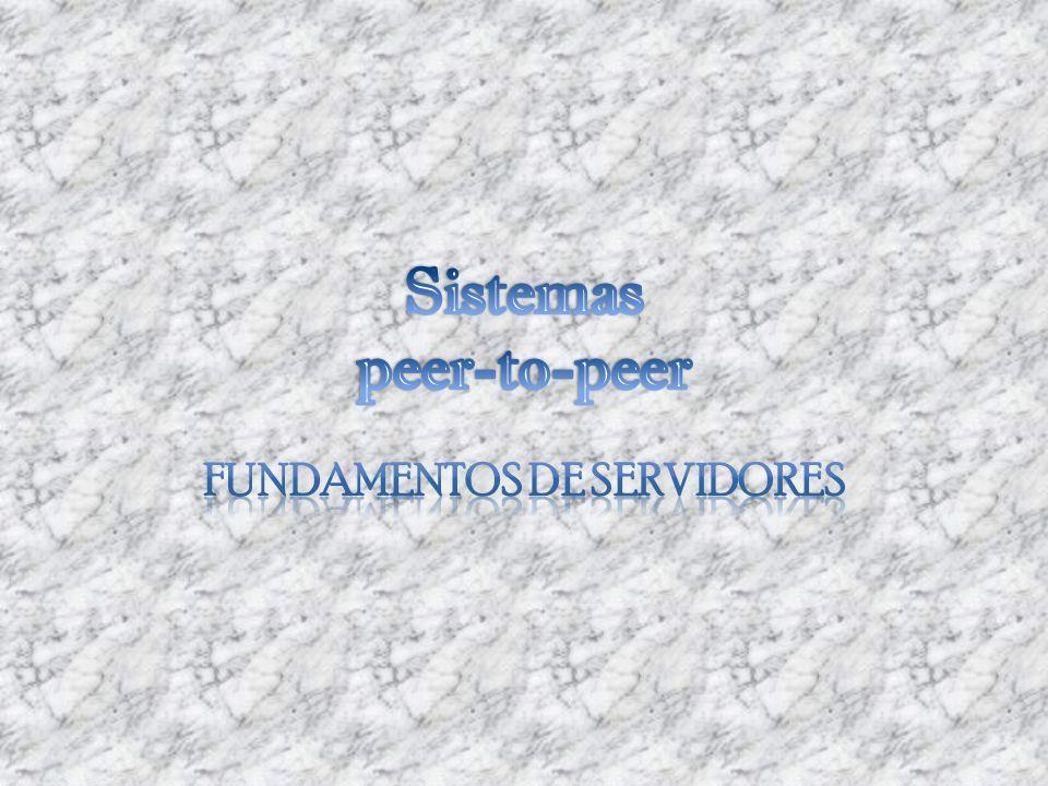 SISTEMAS PEER TO PEER Modelo cliente / servidor Peer-to-peer Elementos de P2P Mecanismos de descubrimiento Aplicación P2P Servicio a maquina cliente Extensiones en aplicaciones Ventajas: clientes simples Inconvenientes: direcciones IP dinámicas Organización distribuida Funciona independientemente Distribuye responsabilidades Peers groups Transporte de red Servicios Protocolos Localización de los recursos de red Búsqueda de anuncios correspondientes Comparticiones ficheros Mensajería instantánea Búsqueda en la Web