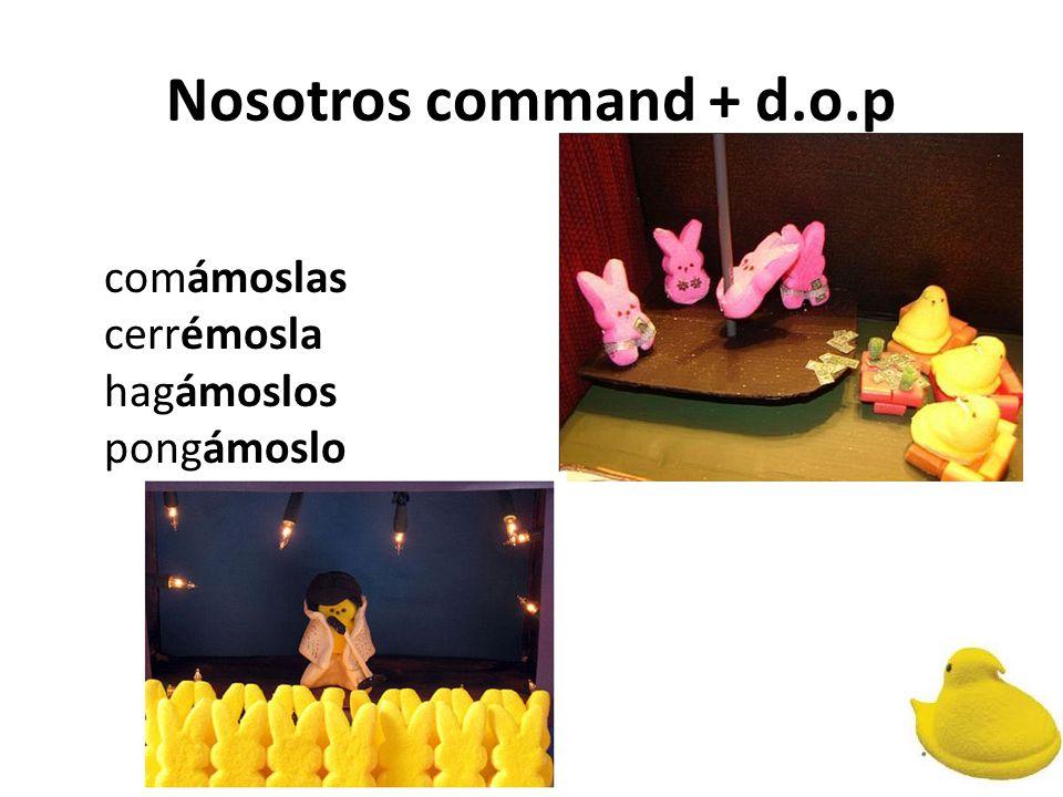 Nosotros command + d.o.p comámoslas cerrémosla hagámoslos pongámoslo
